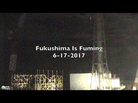 Fukushima Is Fuming 6-17-2017 | Organic Slant