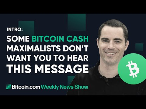 Some Bitcoin Cash Maximalists Don't Want You To Hear This Message - Intro