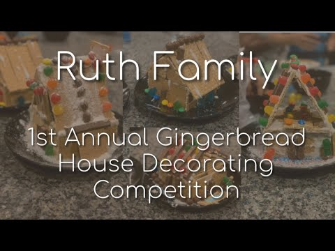 Ruth Family 1st Annual Gingerbread House Decorating Competition