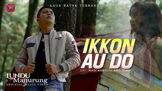 LUNDU MANURUNG - IKKON AU DO I LAGU BATAK TERBARU I OFFICIAL MUSIC VIDEO
