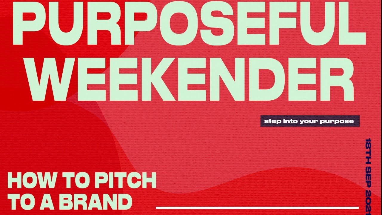HOW TO PITCH TO A BRAND - PURPOSEFUL WEEKENDER