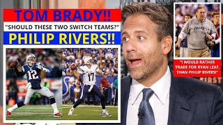 Tom Brady(N.E. Patriots) Philip Rivers(L.A Chargers) Switch Team? First Take Stephen/Max[Commentary]