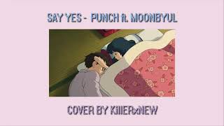 SAY YES | PUNCH ft. MOONBYUL | THAI VER. | COVER BY KillERxNEW