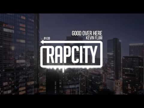 Kevin Flum - Good Over Here (Prod. By Hilton)