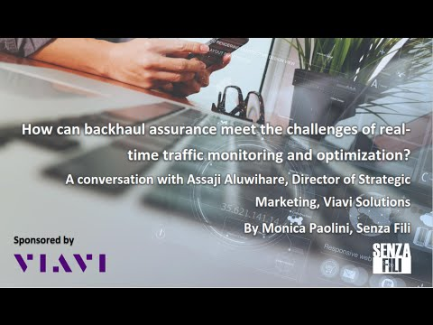 How can backhaul assurance meet the challenges of real-time traffic monitoring and optimization?