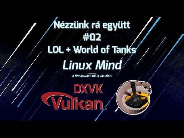 Nézzünk rá együtt #02 - LOL + World of Tanks Linux Mint 19.1 alatt