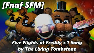 [Fnaf SFM] Five Nights at Freddy's 1 Song by The Living Tombstone