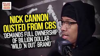 Nick Cannon Ousted From CBS, 'Demands Full Ownership Of Billion Dollar 'Wild 'N Out' Brand'