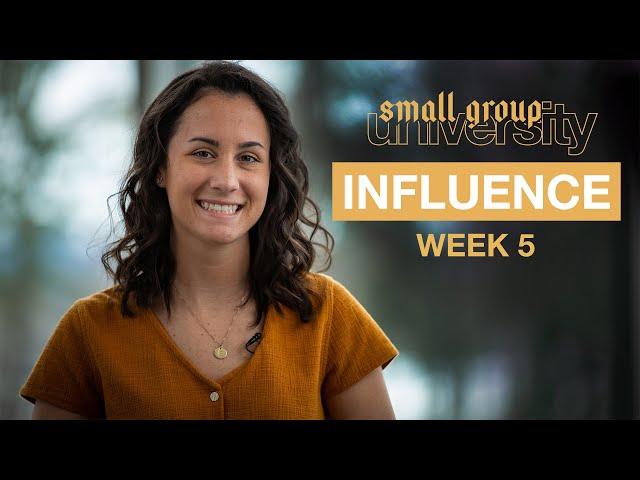 Influence - Week 5 - Small Group University