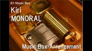 "Kiri/MONORAL [Music Box] (Anime ""Ergo Proxy"" OP)"