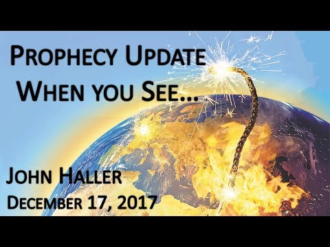 "2017 12 17  John Haller's Prophecy Update ""When You See ……"""