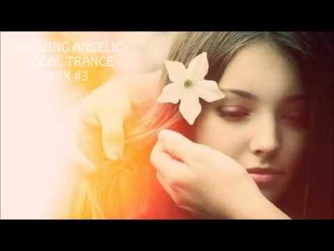 AMAZING ANGELIC VOCAL TRANCE MIX #3