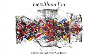 """mewithoutYou - """"Tortoises All the Way Down"""" (Official Audio)"""