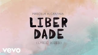 Priscilla Alcantara - Liberdade Lyric Video