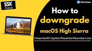 How to downgrade macOS High Sierra to Sierra/Yosemite/El Capitan/Maverick/Mountain Lion