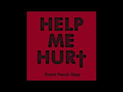 Front Porch Step - Help Me Hurt