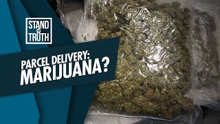 Stand for Truth: Parcel delivery, marijuana ang laman?