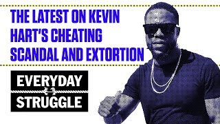 The Latest On Kevin Hart's Cheating Scandal and Extortion | Everyday Struggle