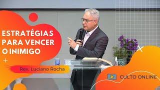 ESTRATÉGIAS PARA VENCER O INIMIGO - Rev. Luciano Rocha