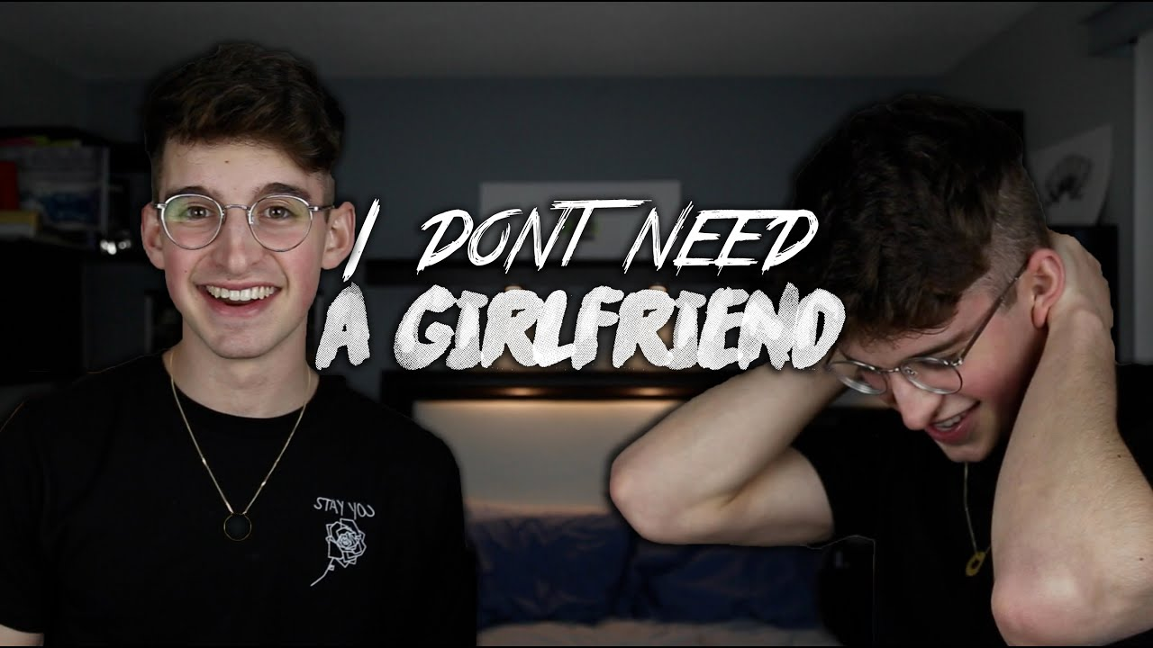 i don t need a girlfriend
