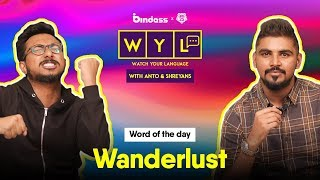WANDERLUST | Watch Your Language with Anto & Shreyans