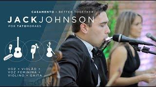 Baixar Better Together (Jack Johnson) - Música para casamento - Tato Moraes