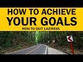 How to Achieve Your Goals & Quit Laziness