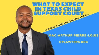 WHAT TO EXPECT IN TEXAS CHILD SUPPORT COURT
