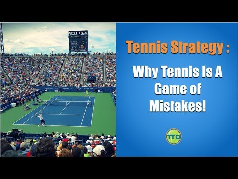 Tennis Strategy Tips: Tennis Is A Game Of Mistakes!