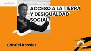 Acceso a la tierra y desigualdad social   Gabriel Kessler
