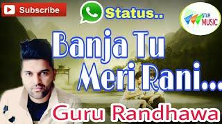 Banja Tu Meri Rani ll whatsapp Status  ll Guru Randhawa ll