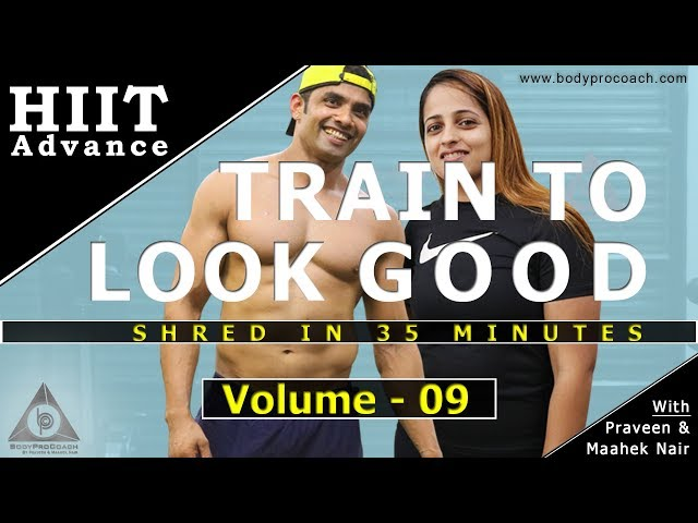Train To Look Good Naked | Volume 09 | BodyProCoach | HIIT Advanced | Praveen Nair | Maahek Nair