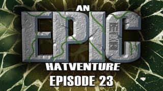 Hatventures - An Epic Hatventure #23