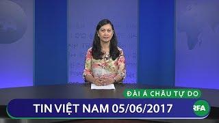 Tin Việt Nam cuối ngày 05/06/2017 | RFA Vietnamese News