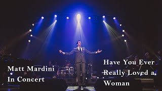 Have You Ever Really Loved A Woman - Matt Mardini