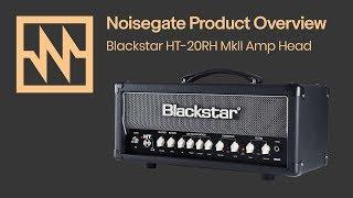Blackstar Amplification: HT 20RH MKII Amp Overview