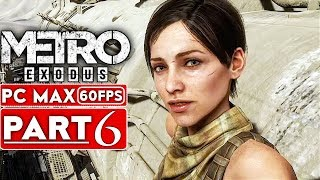 METRO EXODUS Gameplay Walkthrough Part 6 [1080p HD 60FPS PC MAX SETTINGS] - No Commentary