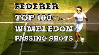 Federer ● Top 100 All Time Career Wimbledon Passing Shots!