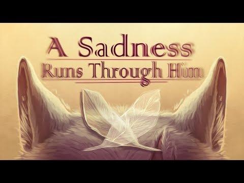 ✨A Sadness Runs Through Him ✨ COMPLETE...