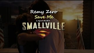 Remy Zero - Save Me - Legendado |Smallville|