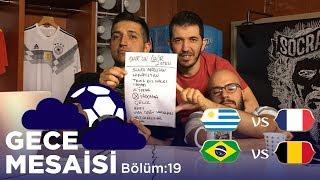 Dünya Kupası'nda Çeyrek Final Zamanı: Brezilya-Belçika, Uruguay-Fransa | Gece Mesaisi #19
