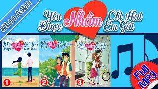 #YNCHDNEG -001- Yêu Nhầm Chị Hai Được Nhầm Em Gái | Tập 1 - FULL MP3 - #LeoAslan