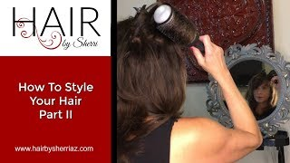 How To Style Your Hair Part II