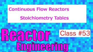 Stoichiometry Table for Continuous Flow // Reactor Engineering - Class 53