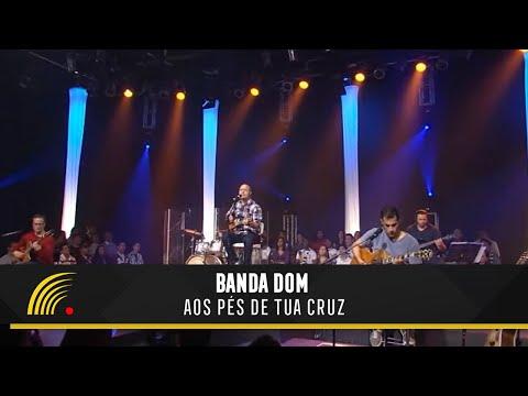 Banda DOM - Aos Pés de Tua Cruz (AO VIVO)