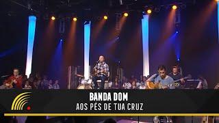 Banda DOM - Aos Pés de Tua Cruz
