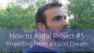 How to Astral Project #5 - Projecting From a Lucid Dream
