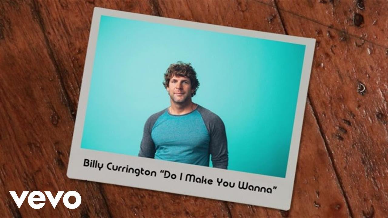 billy-currington-do-i-make-you-wanna-lyric-video-billycurringtonvevo
