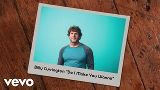 billy currington do i make you wanna lyric video