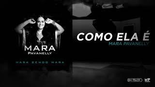 Mara Pavanelly - Como Ela É (Mara Sendo Mara)